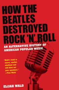 Capa do Livro How The Beatles Destroyed Rock 'N Roll
